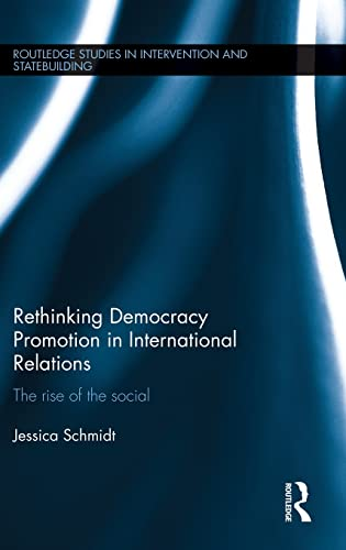 9781138886179: Rethinking Democracy Promotion in International Relations: The Rise of the Social (Routledge Studies in Intervention and Statebuilding)
