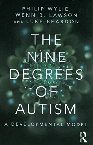 The Nine Degrees of Autism: A Developmental Model for the Alignment and Reconciliation of Hidden ...