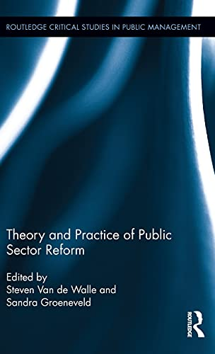 Theory and Practice of Public Sector Reform (Routledge Critical Studies in Public Management): ...