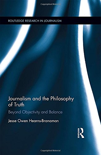 9781138887459: Journalism and the Philosophy of Truth: Beyond Objectivity and Balance (Routledge Research in Journalism)