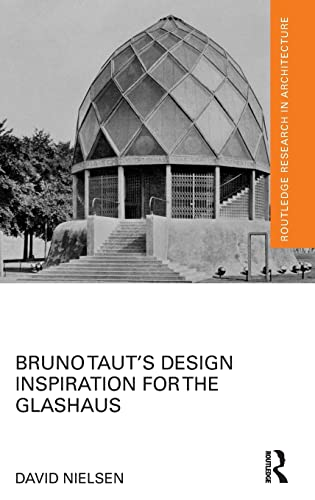 9781138887541: Bruno Taut's Design Inspiration for the Glashaus (Routledge Research in Architecture)