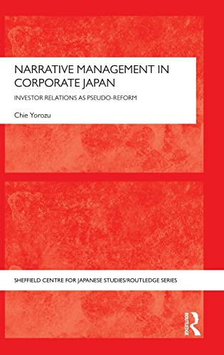9781138887626: Narrative Management in Corporate Japan: Investor Relations as Pseudo-Reform (The University of Sheffield/Routledge Japanese Studies Series)
