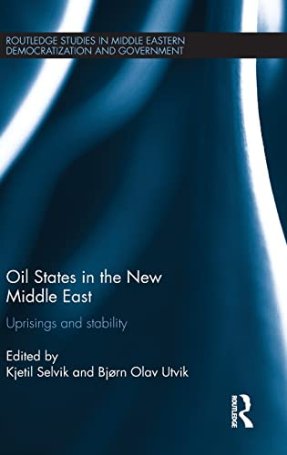 9781138888340: Oil States in the New Middle East: Uprisings and stability (Routledge Studies in Middle Eastern Democratization and Government)