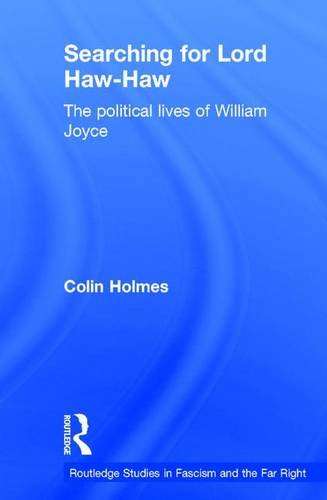9781138888845: Searching for Lord Haw-Haw: The Political Lives of William Joyce (Routledge Studies in Fascism and the Far Right)
