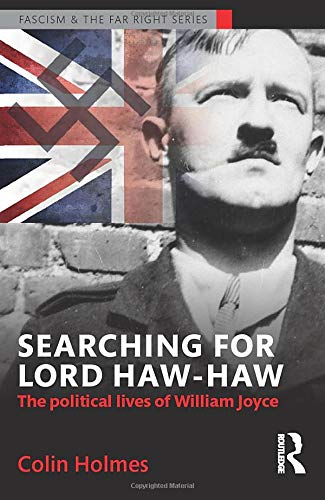 9781138888869: Searching for Lord Haw-Haw: The Political Lives of William Joyce (Routledge Studies in Fascism and the Far Right)