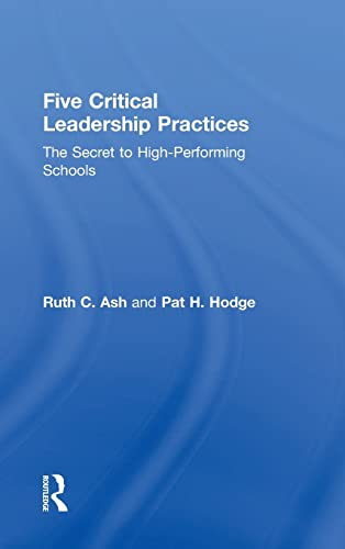 Five Critical Leadership Practices: The Secret to High-Performing Schools: Pat H. Hodge; Ruth C. ...
