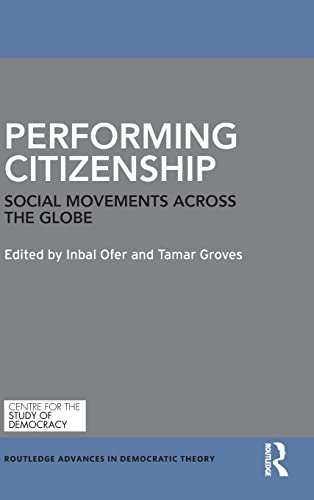 9781138889583: Performing Citizenship: Social Movements across the Globe (Routledge Advances in Democratic Theory)
