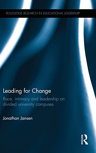9781138890268: Leading for Change: Race, intimacy and leadership on divided university campuses (Routledge Research in Educational Leadership)
