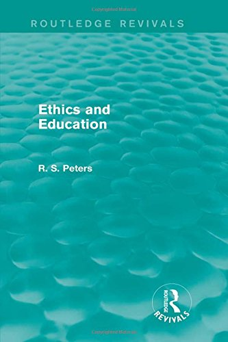 9781138890411: Ethics and Education (Routledge Revivals) (Routledge Revivals: R. S. Peters on Education and Ethics) (Volume 4)