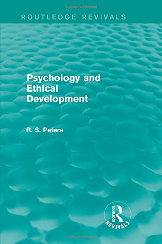 9781138890497: Psychology and Ethical Development (Routledge Revivals): A Collection of Articles on Psychological Theories, Ethical Development and Human ... S. Peters on Education and Ethics) (Volume 5)