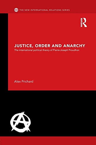 9781138890503: Justice, Order and Anarchy: The International Political Theory of Pierre-Joseph Proudhon