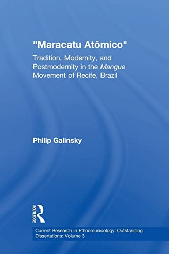 9781138890800: Maracatu Atomico: Tradition, Modernity, and Postmodernity in the Mangue Movement and the