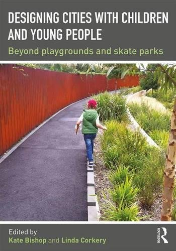 9781138890824: Designing Cities with Children and Young People: Beyond Playgrounds and Skate Parks