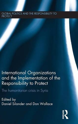 International Organizations and the Implementation of the Responsibility to Protect: The ...