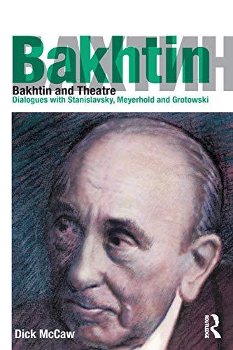 9781138891456: Bakhtin and Theatre: Dialogues with Stanislavski, Meyerhold and Grotowski