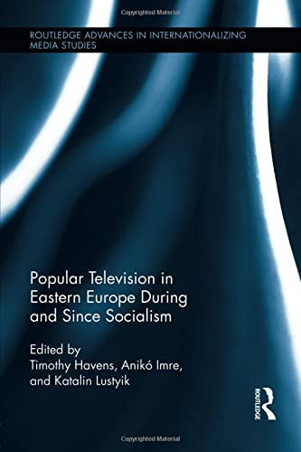 Popular Television in Eastern Europe During and Since Socialism: Adina Alexandra Giurgiu Schneeweis...