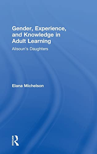 Gender, Experience, and Knowledge in Adult Learning: Alisoun's Daughters: Michelson, Elana