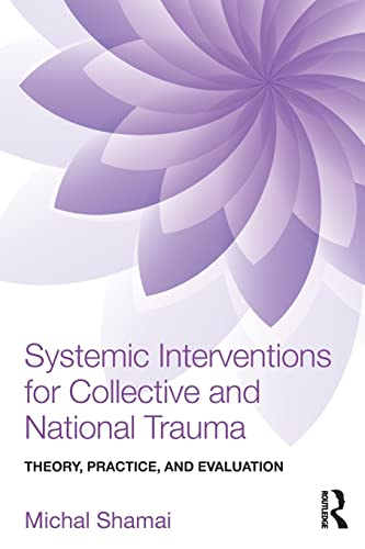 Systemic Interventions for Collective and National Trauma: Theory, Practice, and Evaluation: Shamai...