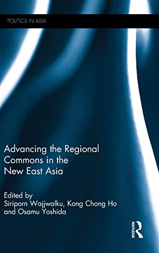 9781138892507: Advancing the Regional Commons in the New East Asia (Politics in Asia)