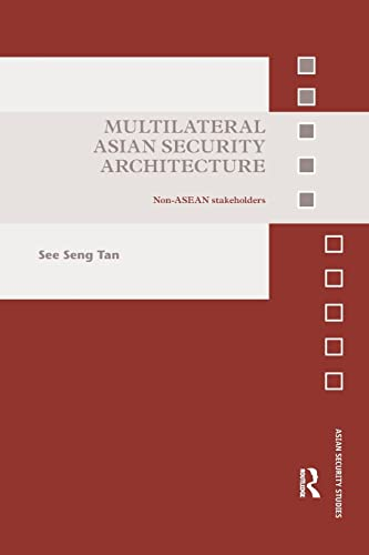 9781138893337: Multilateral Asian Security Architecture: Non-ASEAN Stakeholders (Asian Security Studies)