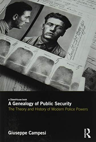 9781138897793: A Genealogy of Public Security: The Theory and History of Modern Police Powers
