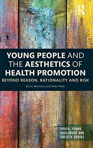 Young People and the Aesthetics of Health Promotion: Beyond Reason, Rationality and Risk (Youth, ...