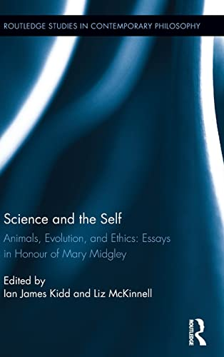 9781138898387: Science and the Self: Animals, Evolution, and Ethics: Essays in Honour of Mary Midgley (Routledge Studies in Contemporary Philosophy)