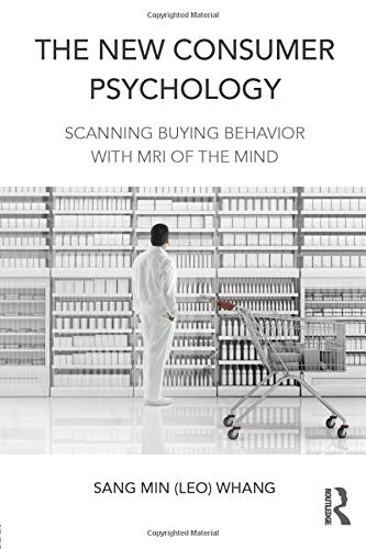 9781138898936: The New Consumer Psychology: Scanning buying behavior with MRI of the mind