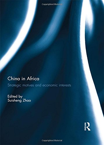 China in Africa: Strategic Motives and Economic Interests: Routledge