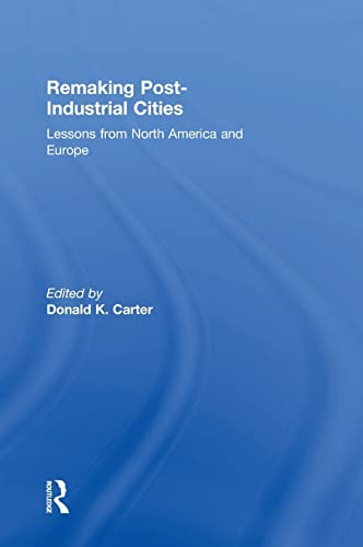 9781138899285: Remaking Post-Industrial Cities: Lessons from North America and Europe