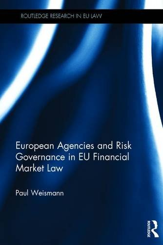 9781138899995: European Agencies and Risk Governance in EU Financial Market Law (Routledge Research in EU Law)