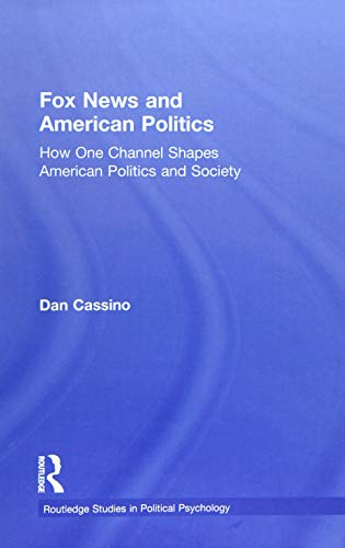9781138900103: Fox News and American Politics: How One Channel Shapes American Politics and Society (Routledge Studies in Political Psychology)