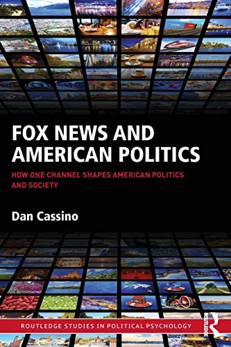 9781138900127: Fox News and American Politics: How One Channel Shapes American Politics and Society (Routledge Studies in Political Psychology)