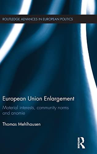 9781138900448: European Union Enlargement: Material interests, community norms and anomie (Routledge Advances in European Politics)