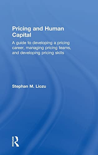9781138900523: Pricing and Human Capital: A Guide to Developing a Pricing Career, Managing Pricing Teams, and Developing Pricing Skills