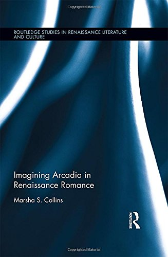 9781138900684: Imagining Arcadia in Renaissance Romance (Routledge Studies in Renaissance Literature and Culture)