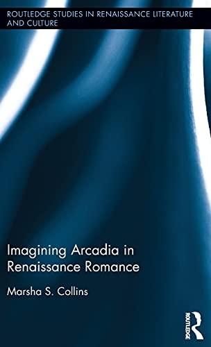 9781138900684: Imagining Arcadia in Renaissance Romance (Routledge Studies in Renaissance Literature and Culture)