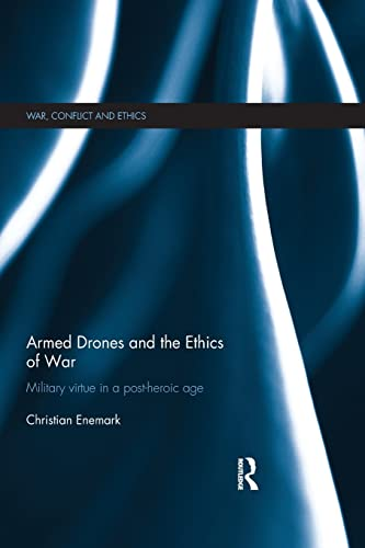 9781138900882: Armed Drones and the Ethics of War: Military virtue in a post-heroic age (War, Conflict and Ethiccs)