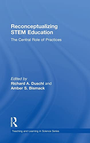 9781138901032: Reconceptualizing STEM Education: The Central Role of Practices (Teaching and Learning in Science Series)
