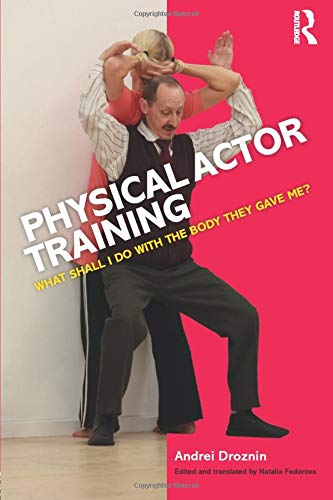 9781138901940: Physical Actor Training: What Shall I Do with the Body They Gave Me?