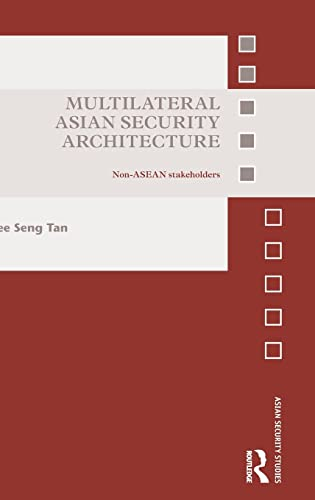 9781138902404: Multilateral Asian Security Architecture: Non-ASEAN Stakeholders (Asian Security Studies)
