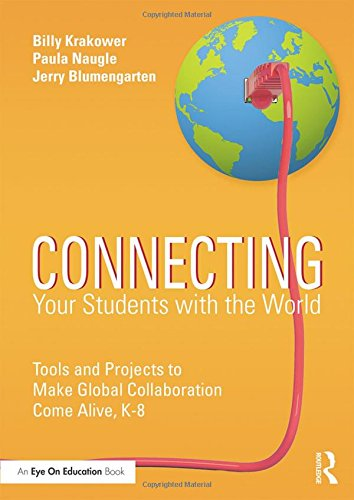 Connecting Your Students with the World: Tools and Projects to Make Global Collaboration Come Alive...