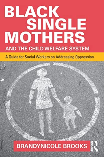 9781138903005: Black Single Mothers and the Child Welfare System: A Guide for Social Workers on Addressing Oppression