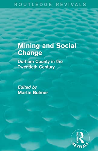 9781138903319: Mining and Social Change (Routledge Revivals): Durham County in the Twentieth Century