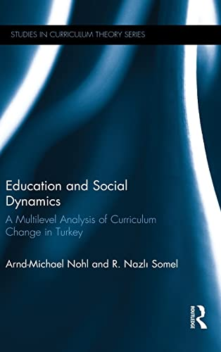 9781138903494: Education and Social Dynamics: A Multilevel Analysis of Curriculum Change in Turkey (Studies in Curriculum Theory Series)