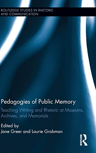 9781138903739: Pedagogies of Public Memory: Teaching Writing and Rhetoric at Museums, Memorials, and Archives (Routledge Studies in Rhetoric and Communication)
