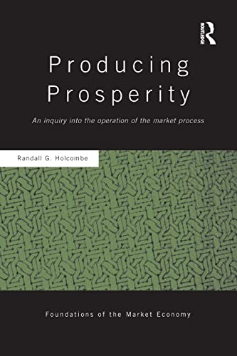 9781138904064: Producing Prosperity: An Inquiry into the Operation of the Market Process (Routledge Foundations of the Market Economy)
