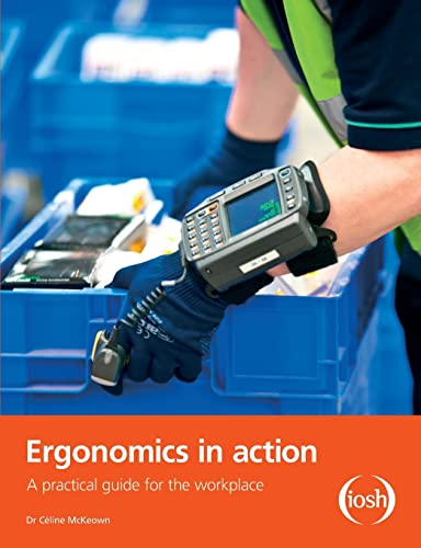Ergonomics in Action: A Practical Guide for the Workplace: McKeown, Celine