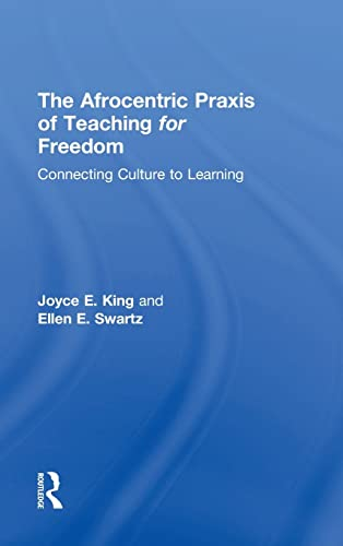 9781138904934: The Afrocentric Praxis of Teaching for Freedom: Connecting Culture to Learning