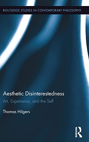 9781138905009: Aesthetic Disinterestedness: Art, Experience, and the Self (Routledge Studies in Contemporary Philosophy)